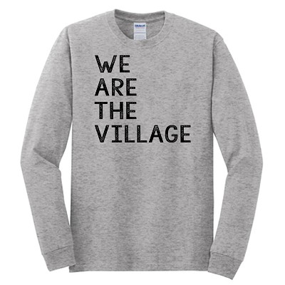 We Are The Village Long Sleeve T-Shirt